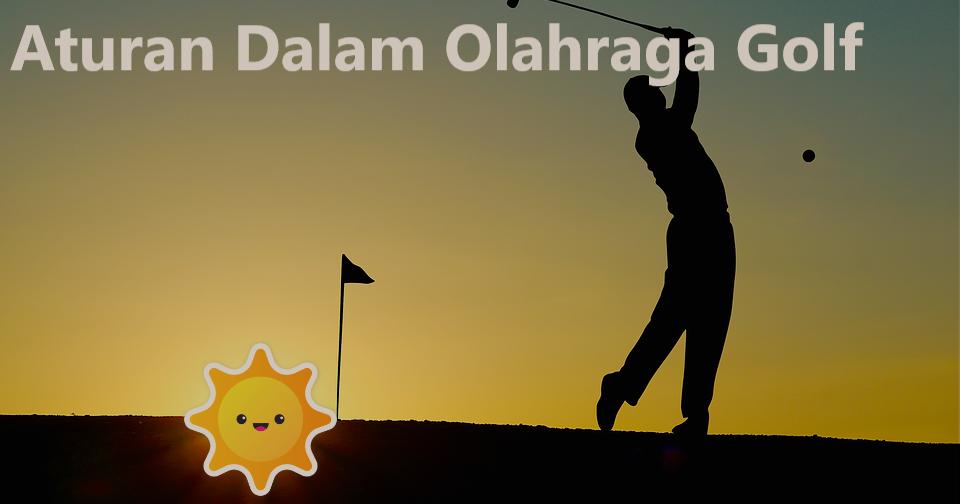 Aturan Dalam Olahraga Golf
