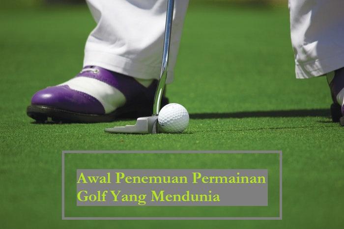 Awal Penemuan Permainan Golf Yang Mendunia