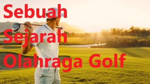Sebuah Sejarah Olahraga Golf